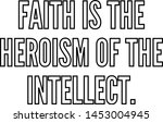 Faith Is The Heroism Of The...