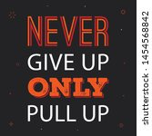 never give up only pull up.... | Shutterstock .eps vector #1454568842