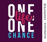 one life one chance. a simple... | Shutterstock .eps vector #1454947928