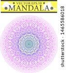 round gradient mandala. flower... | Shutterstock .eps vector #1465586018