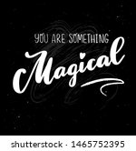 you are something magical ... | Shutterstock .eps vector #1465752395