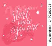 start where you are.... | Shutterstock .eps vector #1470183128