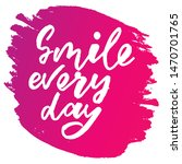 smile every day   handwritten... | Shutterstock .eps vector #1470701765