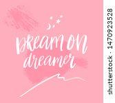 dream on  dreamer.... | Shutterstock .eps vector #1470923528
