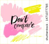 don't compare. inspirational... | Shutterstock .eps vector #1471077785