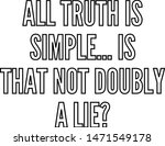 All truth is simple is that not doubly a lie