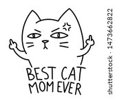 best cat mom ever  funny angry... | Shutterstock .eps vector #1473662822