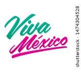 viva mexico  long live mexico... | Shutterstock .eps vector #1474304528