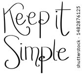 Stock photo keep it simple calligraphy sign 1482876125