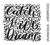 hand lettered catch your dream. ... | Shutterstock . vector #1483892102