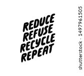 reduce refuse recycle repeat.... | Shutterstock .eps vector #1497961505