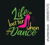 life is better when you dance ... | Shutterstock .eps vector #1500307172
