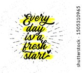 every day is a fresh start....   Shutterstock .eps vector #1505310965