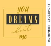 you dreams about me graphic... | Shutterstock .eps vector #1506304745