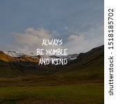 Small photo of Motivational and inspirational quote - Always be humble and kind.