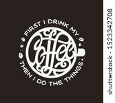 first i drink coffee lettering. ... | Shutterstock .eps vector #1523342708