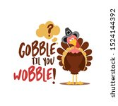 Gobble til you wobble - Thanksgiving Day calligraphic poster. Autumn color poster. Good for scrap booking, posters, greeting cards, banners, textiles, gifts, shirts, mugs or other gifts.