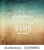 "Quote Typographical Background, vector design. ""No act of kindness, no matter how small, is ever wasted."""