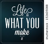 Life Is What You Make It  ...