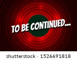 to be continued comic book... | Shutterstock .eps vector #1526691818