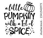 a little pumpkin with a lot of... | Shutterstock .eps vector #1541543975