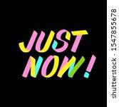 just now brush sign lettering... | Shutterstock .eps vector #1547855678