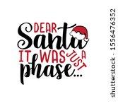 dear santa it was just a phase..... | Shutterstock .eps vector #1556476352