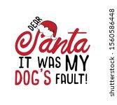 Dear Santa It Was My Dog\'s...