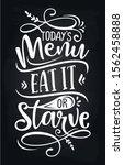 today's menu  eat it or starve  ... | Shutterstock .eps vector #1562458888