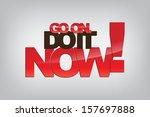 go on. do it now  motivational... | Shutterstock .eps vector #157697888