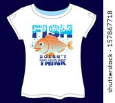 fish doesn't think t shirt... | Shutterstock .eps vector #157867718