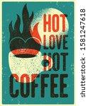 hot love  hot coffee. coffee...   Shutterstock .eps vector #1581247618