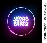 xmas party neon circle sign.... | Shutterstock .eps vector #1585547638