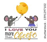 i love you more than cheese.... | Shutterstock .eps vector #1591297102