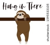 Cute Sloth With Hang In There...
