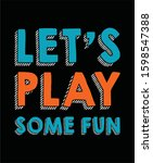 lets play some fun typography... | Shutterstock .eps vector #1598547388