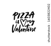 pizza is my valentine. funny... | Shutterstock .eps vector #1603822402