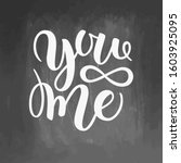 you and me modern calligraphy... | Shutterstock . vector #1603925095