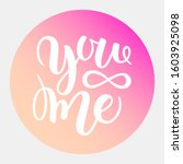you and me modern calligraphy... | Shutterstock . vector #1603925098