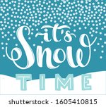 hand lettering it's snow time... | Shutterstock .eps vector #1605410815