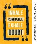 inhale confidance exhale doubt... | Shutterstock .eps vector #1607521972