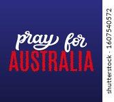 pray for australia. hand... | Shutterstock .eps vector #1607540572