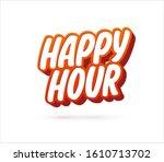 happy hour text banner. vector... | Shutterstock .eps vector #1610713702