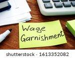 Wage Garnishment Written On The ...