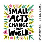 """small acts change the world""... 