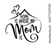 home is where my mom is   happy ... | Shutterstock .eps vector #1627729705
