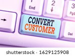 Small photo of Text sign showing Convert Customer. Conceptual photo the percentage of visitors who take the desired action.