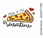 pizza is my valentine  pizza... | Shutterstock .eps vector #1633577785