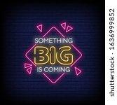 something big is coming neon... | Shutterstock .eps vector #1636999852