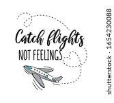 catch flights not feelings... | Shutterstock .eps vector #1654230088